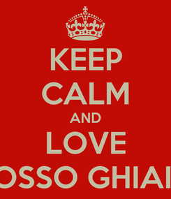 Poster: KEEP CALM AND LOVE FOSSO GHIAIA
