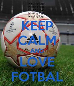 Poster: KEEP CALM AND LOVE FOTBAL