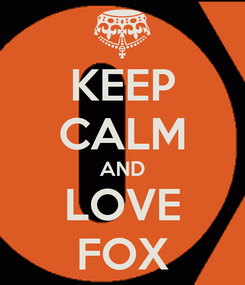 Poster: KEEP CALM AND LOVE FOX