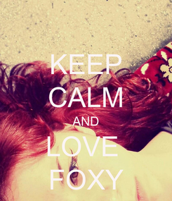 Poster: KEEP CALM AND LOVE  FOXY
