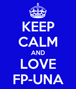 Poster: KEEP CALM AND LOVE FP-UNA