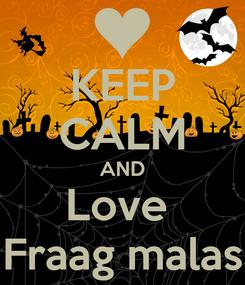 Poster: KEEP CALM AND Love  Fraag malas