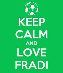 Poster: KEEP CALM AND LOVE FRADI
