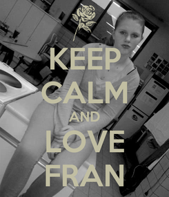 Poster: KEEP CALM AND LOVE FRAN