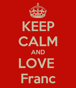 Poster: KEEP CALM AND LOVE  Franc