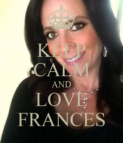 Poster: KEEP CALM AND LOVE FRANCES