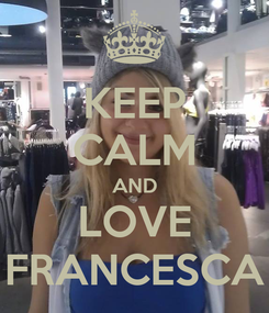 Poster: KEEP CALM AND LOVE FRANCESCA