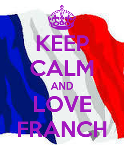 Poster: KEEP CALM AND LOVE FRANCH