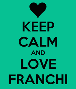 Poster: KEEP CALM AND LOVE FRANCHI