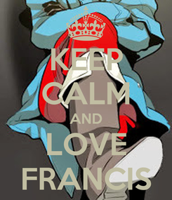 Poster: KEEP CALM AND LOVE FRANCIS