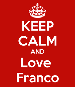 Poster: KEEP CALM AND Love  Franco