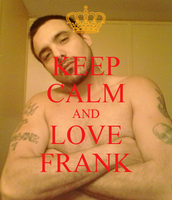 Poster: KEEP CALM AND LOVE FRANK
