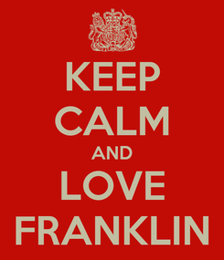 Poster: KEEP CALM AND LOVE FRANKLIN