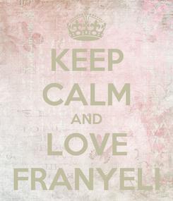 Poster: KEEP CALM AND LOVE FRANYELI
