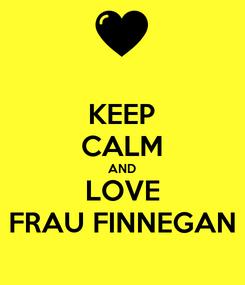 Poster: KEEP CALM AND LOVE FRAU FINNEGAN