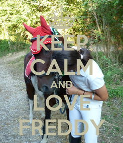 Poster: KEEP CALM AND LOVE FREDDY