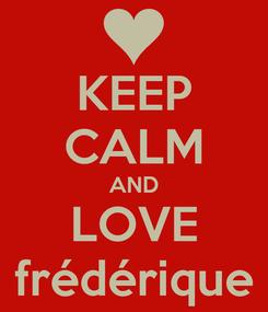 Poster: KEEP CALM AND LOVE frédérique