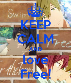 Poster: KEEP CALM AND love Free!