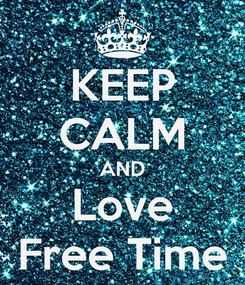 Poster: KEEP CALM AND Love Free Time