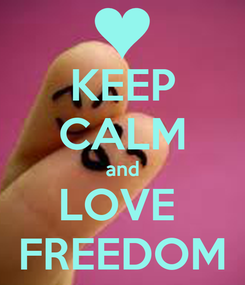 Poster: KEEP CALM and LOVE  FREEDOM