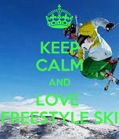 Poster: KEEP CALM AND LOVE  FREESTYLE SKI