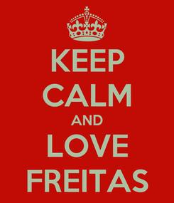 Poster: KEEP CALM AND LOVE FREITAS