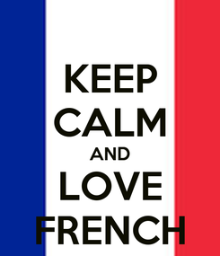 Poster: KEEP CALM AND LOVE FRENCH
