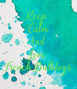 Poster: Keep  Calm And  Love French Bulldogs