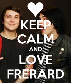 Poster: KEEP CALM AND LOVE FRERARD
