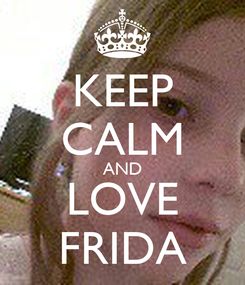 Poster: KEEP CALM AND LOVE FRIDA