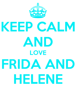 Poster: KEEP CALM AND LOVE FRIDA AND HELENE