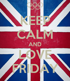 Poster: KEEP CALM AND LOVE FRIDAY