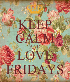 Poster: KEEP CALM AND LOVE FRIDAYS