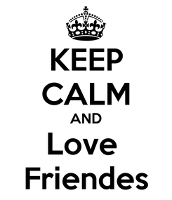 Poster: KEEP CALM AND Love  Friendes
