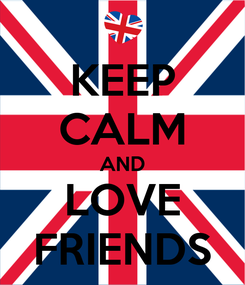 Poster: KEEP CALM AND LOVE FRIENDS