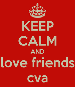 Poster: KEEP CALM AND love friends cva