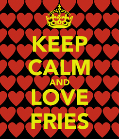 Poster: KEEP CALM AND LOVE FRIES