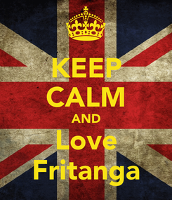Poster: KEEP CALM AND Love Fritanga