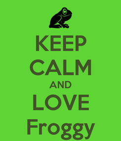Poster: KEEP CALM AND LOVE Froggy