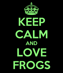 Poster: KEEP CALM AND LOVE FROGS