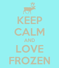 Poster: KEEP CALM AND LOVE FROZEN