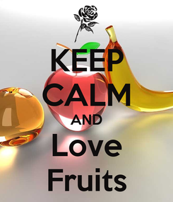 Poster: KEEP CALM AND Love Fruits