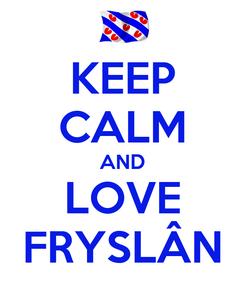 Poster: KEEP CALM AND LOVE FRYSLÂN