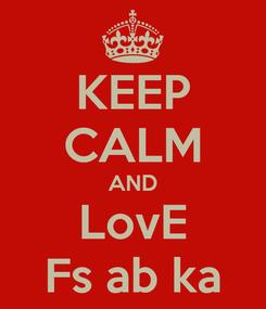 Poster: KEEP CALM AND LovE Fs ab ka
