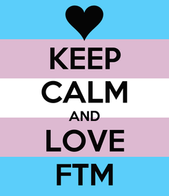 Poster: KEEP CALM AND LOVE FTM