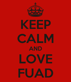 Poster: KEEP CALM AND LOVE FUAD