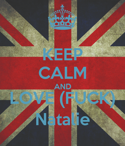 Poster: KEEP CALM AND LOVE (FUCK) Natalie