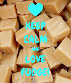 Poster: KEEP CALM AND LOVE FUDGE!