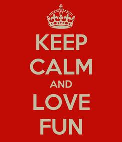 Poster: KEEP CALM AND LOVE FUN