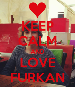 Poster: KEEP CALM AND LOVE FURKAN